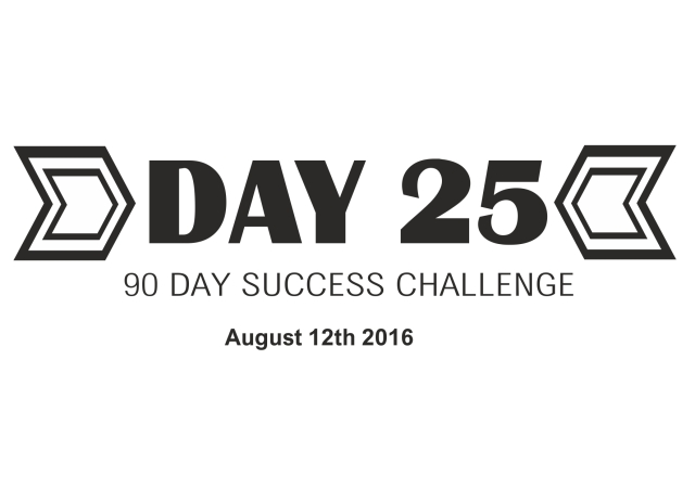90 day success day 25