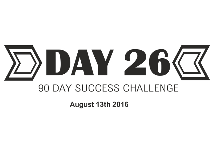 90 day success day 26